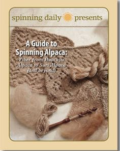 Spinning Daily: A Guide to Spinning Alpaca. A free ebook guide to spinning the fleece of these delightful animals with instructions on both Huacaya and Suri fleeces. (Sign up is needed)