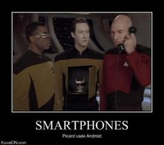 Smartphones, even Captain Picard uses Android.