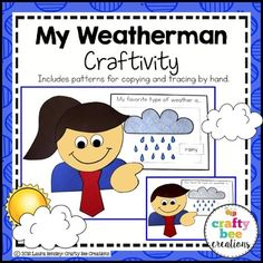 My Weatherman CraftivityThis set is perfect for a unit on weather and let's students express their favorite type of weather or predict it.  It includes:-  A Weather Craftivity with a picture, patterns, and directions-  Picture prompt: I can predict the weather....-  Picture prompt: My weather prediction is...-  Picture prompt: My favorite type of weather is...-  Matching pictures: partly cloudy, rainy, cloudy, windy, stormy, snowy, and sunny-  Matching weather words to cut and paste next to…