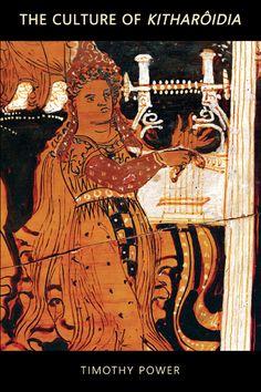 The culture of kitharôidia / Timothy Power - Washington, D.C. : Center for Hellenic Studies, 2010
