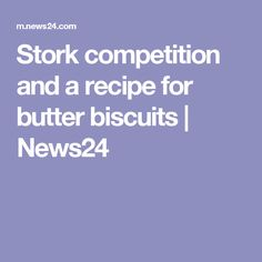 Stork competition and a recipe for butter biscuits | News24