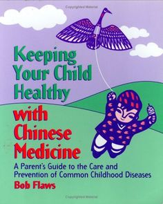 Keeping Your Child Healthy With Chinese Medicine: A Parent's Guide to the Care & Prevention of Common Childhood Diseases by Bob Flaws,http://www.amazon.com/dp/0936185716/ref=cm_sw_r_pi_dp_Yzzutb0ZE579FFW4
