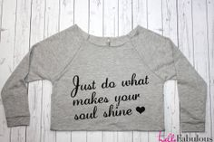 Just do what makes your soul shine Off the by HelloFabulousApparel, $26.99