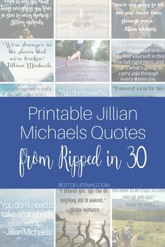 These printable Jillian Michaels Quotes from Ripped in 30 are easy to download, print, and keep handy for those moments of weakness we all face!  via @AmyBarseghian