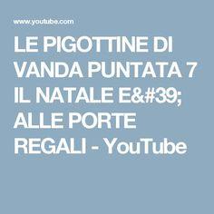 LE PIGOTTINE DI VANDA PUNTATA 7   IL NATALE E' ALLE PORTE   REGALI - YouTube