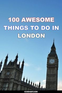 100 Awesome Things To Do In London. London Travel Guide.