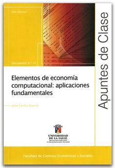 Elementos de economía computacional: aplicaciones fundamentales. Apuntes de clase N.º 72.- Juan Carlos Segura - Universidad de La Salle    http://www.librosyeditores.com/tiendalemoine/2697-elementos-de-economia-computacional-aplicaciones-fundamentales-apuntes-de-clase-n-72.html    Editores y distribuidores