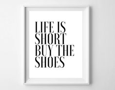 11x14 Art Print, Life Is Short Buy The Shoes, Quote, Black & White, Typography, Wall Art, Home Decor, Printed on 80# Matte Cardstock Paper by BrightAndBonny on Etsy