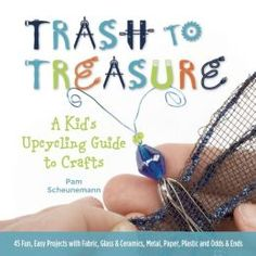 Trash to Treasure: A Kids Upcycling Guide to Crafts for #DIY & #Crafts