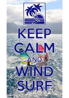 keep calm and windsurf / Created with Keep Calm and Carry On for iOS #keepcalm #windsurfing