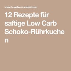 12 Rezepte für saftige Low Carb Schoko-Rührkuchen
