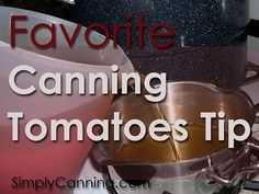 Canning Tomatoes a tip and time saver!