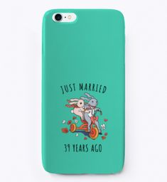 Just Married 39 Years Ago I Phone Case Aqua T-Shirt Front For iPhone 6