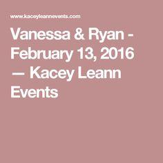 Vanessa & Ryan - February 13, 2016 — Kacey Leann Events