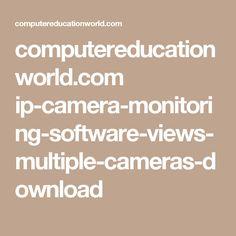 computereducationworld.com ip-camera-monitoring-software-views-multiple-cameras-download