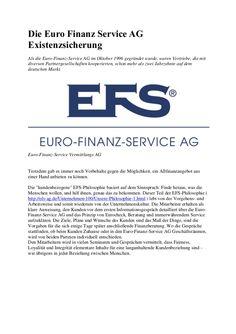 Die EFS AG bietet umfassende Allfinanzberatung mit erstklassigen Produkten von namhaften deutschen und europäischen Produktpartnern aus der ...