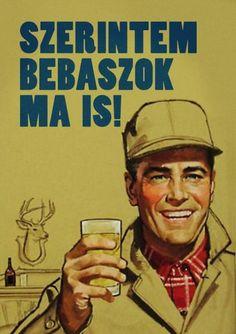 Szerintem jól bebaszok ma is! Vintage Advertisements, Vintage Ads, Vintage Posters, Vintage Jeep, Dj Yoda, Restaurant Pictures, Drinking Quotes, Beer Humor, Old Signs