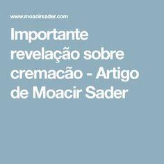 Importante revelação sobre cremacão - Artigo de Moacir Sader