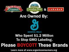 Muir Glen, Cascadian Farm, & Larabar are all owned by General Mills who spent 1.2 Million to stop GMO labeling in California. That means the profits from these brands go to preventing your right to know. If they won't support you, why would you support them?