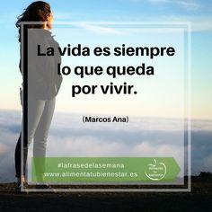 La vida es siempre lo que queda por vivir. (Marcos Ana) #lafrasedelasemana #alimentatubienestar