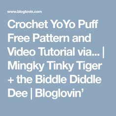 Crochet YoYo Puff Free Pattern and Video Tutorial via... | Mingky Tinky Tiger + the Biddle Diddle Dee | Bloglovin'
