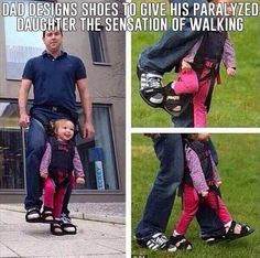 Father makes boots to give paralyzed daughter the sensation of walking. Faith in humanity restored. Sweet Stories, Cute Stories, Beautiful Stories, Awesome Stories, Awesome Quotes, News Stories, Beautiful Moments, Human Kindness, Touching Stories