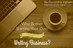 Why+Bother+Starting+Your+Own+Writing+Business?