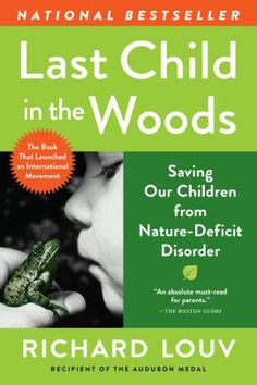 """Last Child in the Woods: Saving Our Children from Nature-Deficit Disorder - """"The children and nature movement is fueled by this fundamental idea: the child in nature is an endangered species, and the health of children and the health of the Earth are inseparable."""" —Richard Louv, from the new edition"""