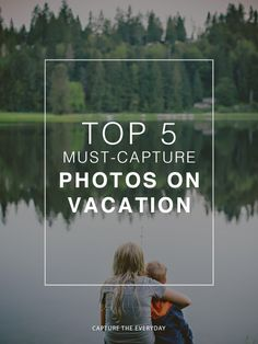 Top 5 Must-Capture Moments on Vacation + free printable picture challenge
