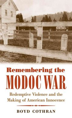 Remembering the Modoc War: Redemptive Violence and the Making of American Innocence