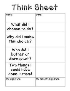 Think sheet. Have the student fill this out when they have broken a classroom rule or hurt the feelings of another student, have the student reflect on their behavior and then fix the situation. I like this because it lets them think of alternatives rather than just apologizing and moving on.