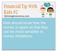 Kids should know how the money is spent so that they can be more sensitive to money limitations.