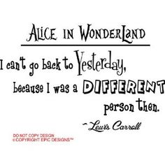 Alice in Wonderland I can't go back to yesterday, because I was a different person then Lewis Carroll. cute Wall art Wall sayings quote