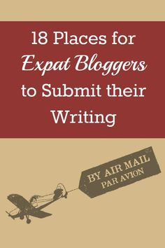 18 Places for Expat Bloggers to Submit their Writing - Beyond Your Blog Guest Post By Olga Mecking