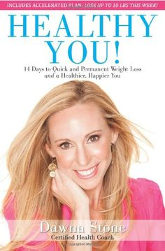 Healthy You!: 14 Days to Quick and Permanent Weight Loss and a Healthier, Happier You by Dawna Stone