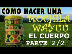 COMO HACER UNA MOCHILA WAYUU - PARTE 2/2 (EL CUERPO) - YouTube
