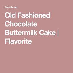 Old Fashioned Chocolate Buttermilk Cake | Flavorite