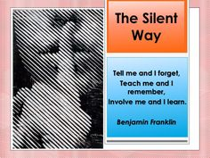 The Silent Way Tell me and I forget, Teach me and I remember,Involve . Teaching Techniques, Teaching Methods, Teaching Activities, English Grammar Worksheets, Language Acquisition, Peace Corps, Benjamin Franklin, Vocabulary, Forget