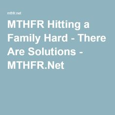 MTHFR Hitting a Family Hard - There Are Solutions - MTHFR.Net