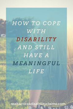 Learn how to cope with disability and still have a meaningful life with tips and suggestions along with your story