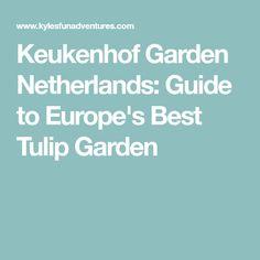 Keukenhof Garden Netherlands: Guide to Europe's Best Tulip Garden