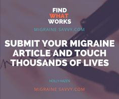 Want to publish your own migraine articles and help thousands of other migraine sufferers? Do you have your very own migraine headache remedy you can share with us? Come visit www.MigraineSavvy.com
