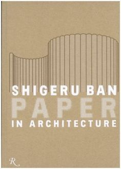 Shigeru Ban - Paper in Architecture (2009) #book #architecture