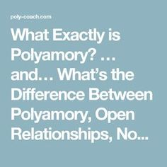 What Exactly is Polyamory? … and… What's the Difference Between Polyamory, Open Relationships, Non-Monogamy, and Monogamish? | Poly Coach