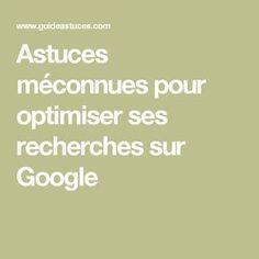 Astuces méconnues pour optimiser ses recherches sur Google