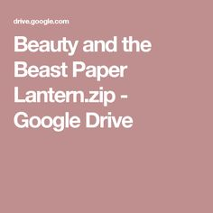 Beauty and the Beast Paper Lantern.zip - Google Drive