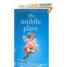 The Middle Place by Kelly Corrigan about Corrigan's experience with cancer; her own and her dad's.
