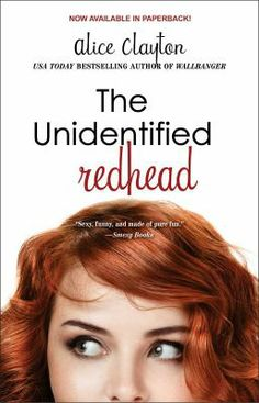 The Unidentified Redhead, by Alice Clayton. (Gallery Books, 2013). Grace Sheridan is back. Ten years after discovering that looks and talent are a dime a dozen in Los Angeles, she's wriggling into a pair of badass jeans and ready to show the film industry that there's way more to her than just a head of gorgeous red curls. And Hollywood's newest Brit super-hunk Jack Hamilton certainly sees a lot to like.