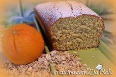 Plumcake con farina di avena e profumo di arancia - In cucina con Zia Ralù