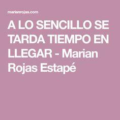 A LO SENCILLO SE TARDA TIEMPO EN LLEGAR - Marian Rojas Estapé